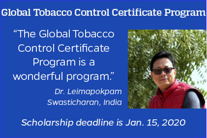 Applications close Jan. 15, 2020, for scholarships to our Global Tobacco Control Certificate program