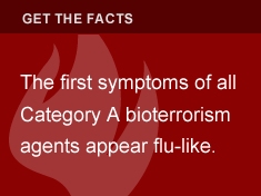 The first symptoms of all Category A bioterrorism agents appear flu-like.