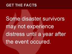 Some disaster survivors may not experience distress until a year after the event occurred.