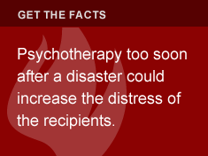 Psychotherapy too soon after a disaster could increase the distress of the recipients.