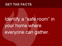 "Identify a ""safe room"" in your home where everyone can gather."
